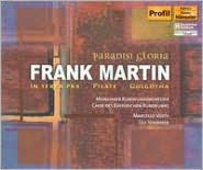 Paradisi Gloria: Frank Martin's In terra pax, Pilate, Golgotha