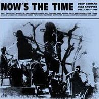 Now's The Time: Deep German Jazz Grooves, Vol. 2 1957-1969