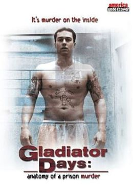 Gladiator Days: Anatomy of a Prison Murder