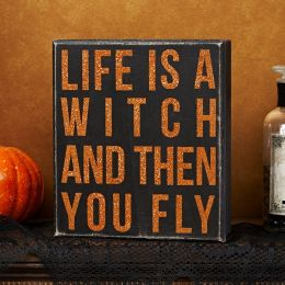 Life's a Witch and Then You Fly Box Sign 7x8
