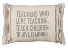Teachers Who Love Teaching Pillow 10'' x 15''
