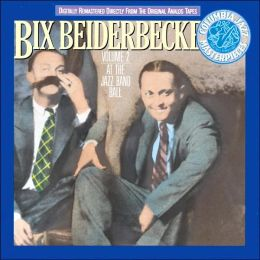 Bix Beiderbecke, Vol. 2: At the Jazz Band Ball