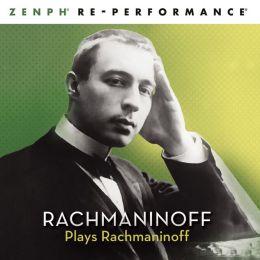 Rachmaninoff Plays Rachmaninoff [Zenph Re-Performance]