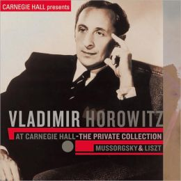 Vladimir Horowitz at Carnegie Hall: The Private Collection - Mussorgsky & Liszt