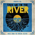 CD Cover Image. Title: Take Me to the River [Music from the Motion Picture], Artist: