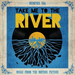 Take Me to the River [Music from the Motion Picture]