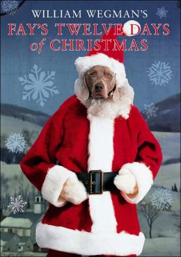 William Wegman's Fay's Twelve Days of Christmas
