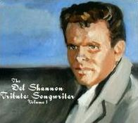 The Del Shannon Tribute: Songwriter, Vol. 1