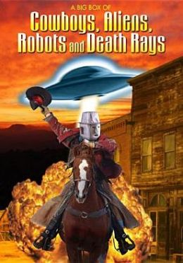 Big Box of Cowboys, Aliens, Robots and Death Rays