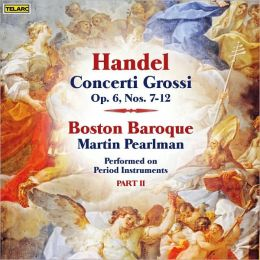 Handel: Concerti Grossi, Op. 6, Part 2