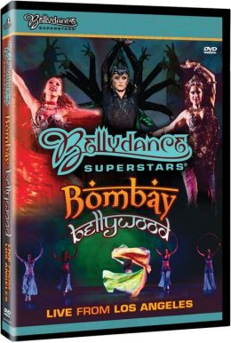 Bellydance Superstars: Bombay Bellywood - Live from Los Angeles
