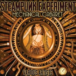 Steampunk Experiment: Mechanical Cabaret