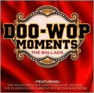 Doo-Wop Moments: The Ballads