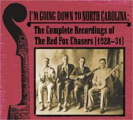 I'm Going Down to North Carolina: The Complete Recordings of the Red Fox Chasers (1928-