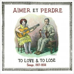 Aimer et Perdre: To Love & To Lose Songs, 1917-1934