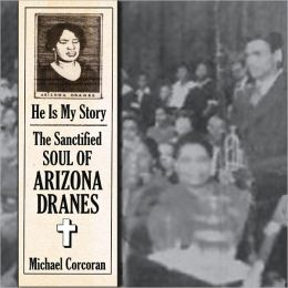 He is My Story: The Sanctified Soul Of Arizona Dranes
