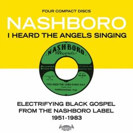 I Heard The Angels Singing: Electrifying Black Gospel from the Nashboro Label, 1951-1983