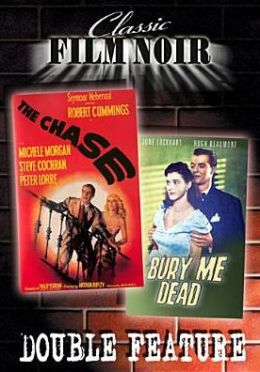 Classic Film Noir Double Feature: the Chase/Bury Me Dead