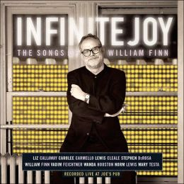 Infinite Joy: The Songs of William Finn