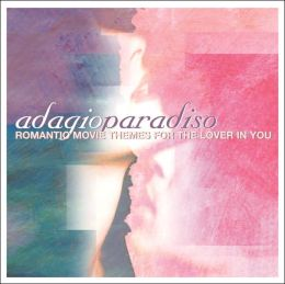 Adagio Paradiso: Romantic Movie Themes for the Lover in You