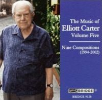 The Music of Elliott Carter, Vol. 5: Nine Compositions (1994-2002)