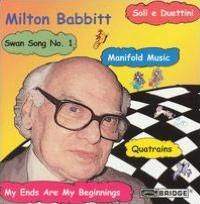 Milton Babbitt: Quatrains; Manifold Music; My Ends Are My Beginnings