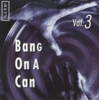 Bang on a Can Live, Vol. 3