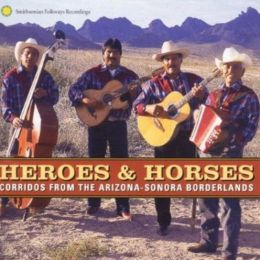Heroes & Horses: Corridos from the Arizona-Sonora Borderlands