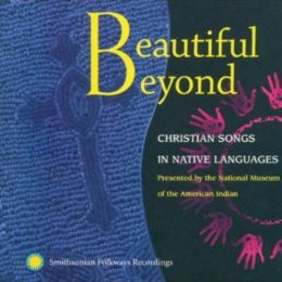 Beautiful Beyond: Christian Songs in Native Languages