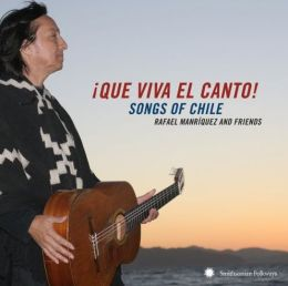 Que Viva el Canto! Songs and Singers of Chile
