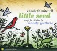 CD Cover Image. Title: Little Seed: Songs for Children by Woody Guthrie, Artist: Elizabeth Mitchell