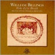 William Billings: Wake Ev'ry Breath