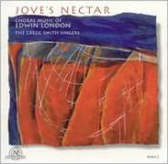 Jove's Nectar: Choral Music of Edwin London