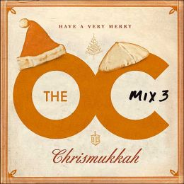 Music from the O.C.: Mix 3 - Have a Very Merry Chrismukkah