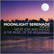 Moonlight Serenade: The Very Best Of Geoff Love And Manuel & The Music Of The Mountains