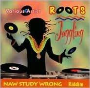 Roots Jugglining/Naw Study Wrong Riddim