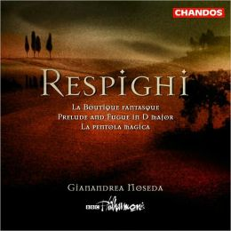 Respighi: La Boutique fantasque; Arrangement of Bach's Prelude & Fugue in D major; La pentola magica