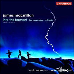 James Macmillan: Into the Ferment; The Berserking; Britannia