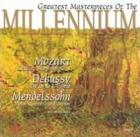 Greatest Masterpieces of the Millennium: Mozart, Debussy, Mendelssohn