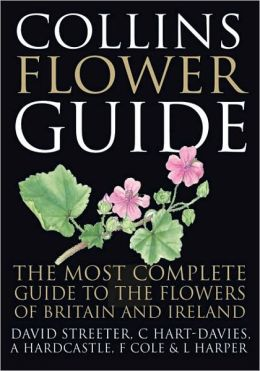 Collins Flower Guide: The Most Complete Guide to the Flowers of Britain and Ireland