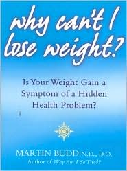 Why Can't I Lose Weight?: Is Your Weight Gain a Symptom of a Hidden Health Problem?