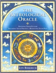 Astrological Oracle: Divining Your Future, Securing Your Present, Resolving Your Past