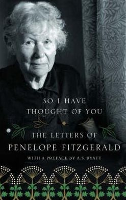 So I Have Thought of You: The Letters of Penelope Fitzgerald. by Penelope Fitzgerald