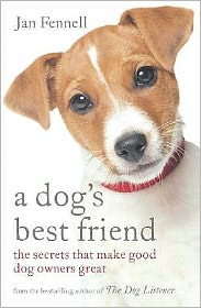 A Dog's Best Friend : The Secrets That Make Good Dog Owners Great