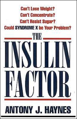 Insulin Factor: Can't Lose Weight? Can't Concentrate? Can't Resist Sugar? Could Syndrome X Be Your Problem?