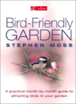 The Bird-friendly Garden: A Practical Month-by-Month Guide to Attracting Birds to your Garden