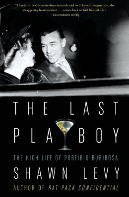 Last Playboy: The High Life of Porfirio Rubirosa
