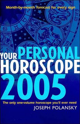 Your Personal Horoscope 2005: Month-by-Month Forecast for Every Sign