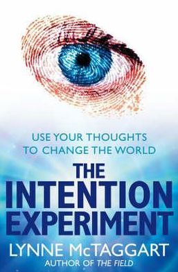 Intention Experiment: Use Your Thoughts to Change the World