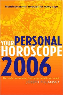 Your Personal Horoscope 2006: Month-by-Month Forecasts for Every Sign